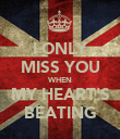 I ONLY MISS YOU WHEN MY HEART'S BEATING - Personalised Poster large