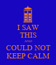 I SAW THIS AND COULD NOT KEEP CALM - Personalised Poster large