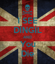 I SEE DİNGİL AND You Die - Personalised Poster large