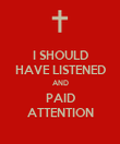 I SHOULD HAVE LISTENED AND PAID ATTENTION - Personalised Poster large