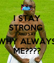 I STAY STRONG  AND SAY WHY ALWAYS ME???? - Personalised Poster large