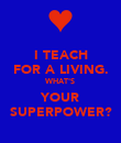 I TEACH FOR A LIVING. WHAT'S YOUR SUPERPOWER? - Personalised Poster large