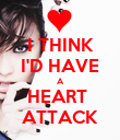 I THINK I'D HAVE A HEART  ATTACK - Personalised Poster large