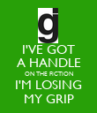I'VE GOT A HANDLE ON THE FICTION I'M LOSING MY GRIP - Personalised Poster large