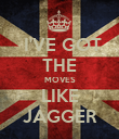 I'VE GOT THE MOVES LIKE JAGGER - Personalised Poster large