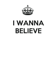 I WANNA   BELIEVE     - Personalised Poster large