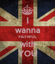 I wanna FAITHFUL with YOU - Personalised Large Wall Decal