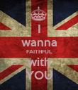I wanna FAITHFUL with YOU - Personalised Poster large