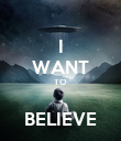 I WANT TO  BELIEVE - Personalised Poster large