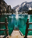 I WANT TO EXPLORE         THE WORLD - Personalised Poster large