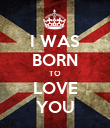 I WAS BORN TO LOVE YOU - Personalised Poster large