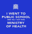 I WENT TO PUBLIC SCHOOL AND ALL I GOT WAS MINISTRY OF HEALTH - Personalised Poster large