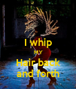 I whip MY Hair back and forth - Personalised Poster large