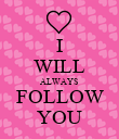 I WILL ALWAYS FOLLOW YOU - Personalised Poster large