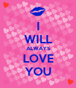 I WILL ALWAYS LOVE YOU - Personalised Poster large