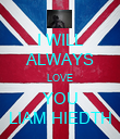 I WILL ALWAYS LOVE YOU LIAM HIEDTH - Personalised Poster large