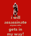 i will assassinate anyone who gets in my way! - Personalised Poster large