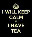 I WILL KEEP CALM IF I HAVE TEA - Personalised Poster large