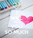 I WILL MISS YOU SO MUCH - Personalised Poster large