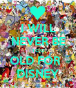 I WILL NEVER BE TOO OLD FOR   DISNEY - Personalised Poster large