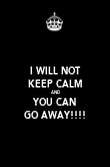 I WILL NOT KEEP CALM AND YOU CAN GO AWAY!!!! - Personalised Poster large