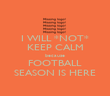I WILL *NOT* KEEP CALM because FOOTBALL SEASON IS HERE - Personalised Poster large