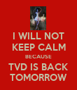 I WILL NOT KEEP CALM BECAUSE TVD IS BACK TOMORROW - Personalised Poster large
