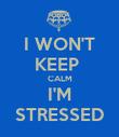 I WON'T KEEP  CALM I'M STRESSED - Personalised Poster large