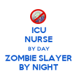 ICU NURSE BY DAY ZOMBIE SLAYER BY NIGHT - Personalised Poster large