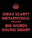 IDEAS SCARY? METAPHYSICS! BECAUSE BIG WORDS SOUND SMART - Personalised Poster large