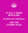 IF ALL 3 SIDES INVOLVED IN NON-RA TRIANGLE USE THE COSINE RULE - Personalised Poster large