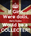 If Girls Were dolls, Harry Styles Would be a  COLLECTER!! - Personalised Poster large
