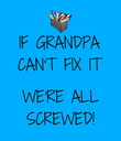 IF GRANDPA CAN'T FIX IT  WE'RE ALL SCREWED! - Personalised Poster large