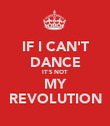 IF I CAN'T DANCE IT'S NOT MY REVOLUTION - Personalised Poster large