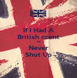 If I Had A British ccent I'd Never Shut Up - Personalised Poster large