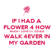IF I HAD A  FLOWER 4 HOW MUCH I LOVE U I COULD WALK 4EVER IN MY GARDEN - Personalised Poster large