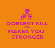 IF IT  DOESENT KILL YOU  MAKES YOU   STRONGER - Personalised Poster large