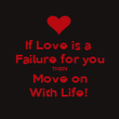 If Love is a  Failure for you THEN Move on With Life!  - Personalised Poster large