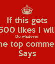 If this gets 500 likes I will Do whatever The top comment Says - Personalised Poster large