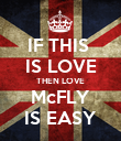 IF THIS  IS LOVE THEN LOVE McFLY IS EASY - Personalised Poster large