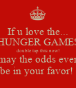 If u love the... HUNGER GAMES double tap this now! may the odds ever be in your favor!  - Personalised Poster large