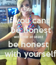 If you cant    be honest   with me at least be honest   with yourself - Personalised Poster large