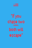 """""""if you chase two rabbits, both will escape"""" - Personalised Poster large"""