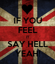 IF YOU FEEL IT SAY HELL YEAH! - Personalised Poster large