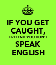 IF YOU GET CAUGHT, PRETEND YOU DON'T SPEAK ENGLISH - Personalised Poster large