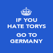 IF YOU HATE TORYS  GO TO GERMANY - Personalised Poster large