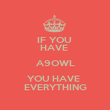 IF YOU  HAVE  A9OWL YOU HAVE  EVERYTHING - Personalised Poster large