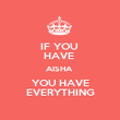 IF YOU  HAVE  AISHA  YOU HAVE EVERYTHING - Personalised Poster large