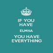 IF YOU  HAVE  ELMHA YOU HAVE EVERYTHING - Personalised Poster large