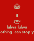 if you have lulwa lulwa nothing  can stop yo - Personalised Poster large